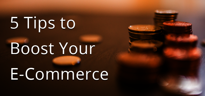 5 Tips To Boost Your E-Commerce Effectiveness